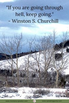 """""""If you are going through hell, keep going.""""  - Winston S. Churchill   #MDI"""