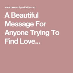 A Beautiful Message For Anyone Trying To Find Love...
