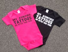 My Aunties Tattoos Are Better Than Yours Onesie Funny Saying. $13.00, via Etsy.