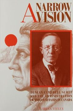 A Narrow Vision: Duncan Campbell Scott and the Administration of Indian Affairs in Canada: Brian Titley Social Studies, Authors, Affair, Canada, Indian, History, Amazon, Lighting, Books
