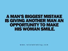 """""""A+man's+biggest+mistake+is+giving+another+man+an+opportunity+to+make+his+woman+smile.""""+