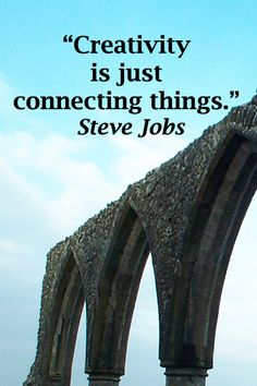 """Creativity is just connecting things.""  Steve Jobs"