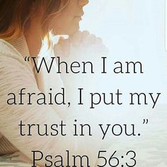 When I afraid, I pray and put my trust into you, God Almighty and Jesus Christ.