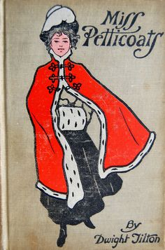 Dwight Tilton, Miss Petticoats, Boston, Mass: C.M. Clark Publishing Co., 1902. Cover and illustrations by Charles H. Stephens.
