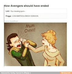 LOKI BARTHOLOMEW ODINSON! HOW DARE YOU STEAL THE TESSERACT! I AM ABSOLUTELY DISGUSTED! YOUR FATHER'S FACING AN ARMY, AND IT'S ENTIRELY YOUR FAULT! IF YOU PUT ANOTHER TOE OUT OF LINE, WE'LL BRING YOU STRAIGHT BACK TO ASGARD! Oh and Thor dear, congratulations on joining the Avengers. Your father and I are so proud. < bruh. ///I literally pinned it just because of the last note OMG!