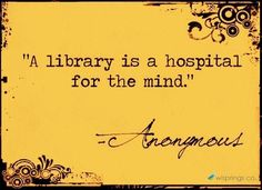 """A library is a hospital for the mind"", quotes, books, reading literature I Love Books, Good Books, Books To Read, My Books, Library Quotes, Library Books, Mini Library, Library Wall, The Words"