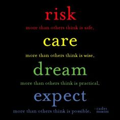Risk, Care, Dream and Expect!