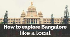 How to Explore Bangalore, India like a Local. Find here Bangalore points of interest and places to visit in Bangalore, India. India Country, Bangalore India, Like A Local, Karnataka, India Travel, Taj Mahal, Things To Do, Places To Visit, Explore
