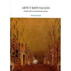 Arte y reputación : estudios sobre el reconocimiento artístico / Vicenç Furió PublicaciónBellaterra, Barcelona : Universitat Autònoma de Barcelona, Servei de Publicacions, 2012