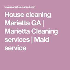House cleaning Marietta GA | Marietta Cleaning services | Maid service