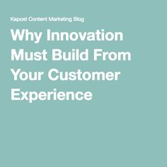 Why Innovation Must Build From Your Customer Experience