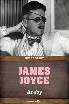 an analysis of light vision and beauty in the novel araby by james joyce Analysis of short story araby by james joyce araby reading 5c compare and short story by james joyce contrast the effects of different forms of narration across various he also graduated from university college in faced serious problems with his vision and dublin, where he first began to.
