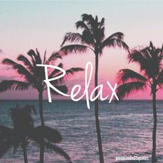 Relax #vacation #relax #wallpaper #quotes #pinkblondie25quotes #palmtrees #backgrounds