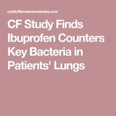 CF Study Finds Ibuprofen Counters Key Bacteria in Patients' Lungs