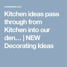 Kitchen ideas    pass through from Kitchen into our den… | NEW Decorating Ideas