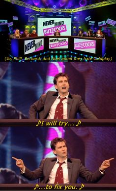 David Tennant. I love him a billion times more because he likes Coldplay and isn't afraid to admit it!!