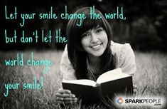 Motivational Quotes,Inspirational Quotes, Let your smile change the world, but don't let the world change your smile! via @SparkPeople