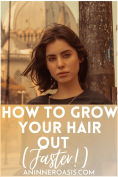 How To Grow Your Hair Out [Faster!]