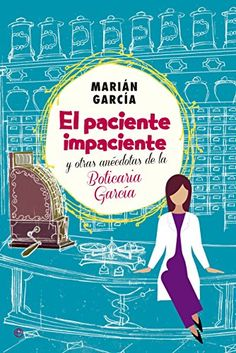 Daily deals in Spanish, $1.99, AmazonSmile: El Paciente Impaciente Y Otras Anécdotas De La Boticaria García (Actualidad (esfera)) (Spanish Edition) eBook: Marián García: Kindle Store