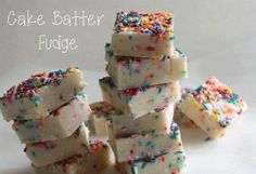 Cake Batter Fudge - Exactly what it sounds like... don't know the measurements on the sprinkles...but who measures sprinkles? really? :) @Katie Dinon