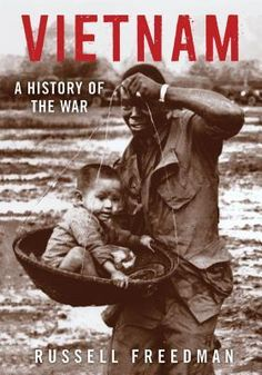 Vietnam, A History of the War by Russell Freedman. An account of the Vietnam War describes how it began, why it was so difficult to end, and how its tragic legacy endures today. Used Books, Great Books, Books To Read, Vietnam History, President Ronald Reagan, Hanoi Vietnam, Books 2016, Historian, Nonfiction Books