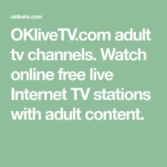 OKliveTV.com adult tv channels. Watch online free live Internet TV stations with adult content.