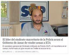 PASALO Líder del Sindicato de la POLICIA (SUP) acusa al Gobierno de Aznar de vender armas a ETA