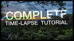 Complete Time-lapse Tutorial: Start to Finish.