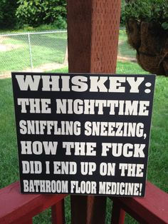 Whiskey:  The Nighttime Sniffling Sneezing, How The Fuck Did I End Up On The Bathroom Floor Medicine