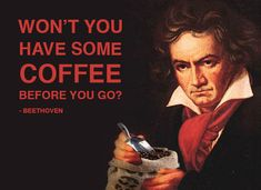 The notoriously temperamental Beethoven once asked the above question wryly after frightening away an unwelcome companion. The famed composer was obsessive about his coffee, and would count by hand 60 beans per cup