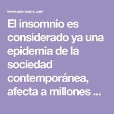 El insomnio es considerado ya una epidemia de la sociedad contemporánea, afecta a millones de personas mundialmente.