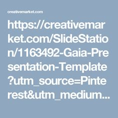 https://creativemarket.com/SlideStation/1163492-Gaia-Presentation-Template?utm_source=Pinterest&utm_medium=CM Social Share&utm_campaign=Product Social Share&utm_content=Gaia Presentation Template ~ Presentation Templates on Creative Market