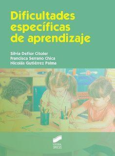 Dificultades específicas de aprendizaje / Silvia Defior Citoler, Francisca Serrano Chica, Nicolás Gutiérrez Palma
