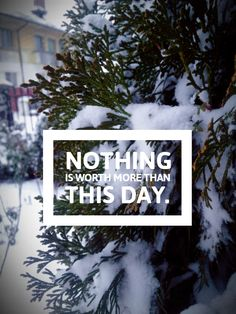 .....Nothing is worth more than this day.....  #winter#snow#quote