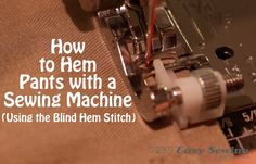 How to Hem Pants with a Sewing Machine (using the blind hem stitch)