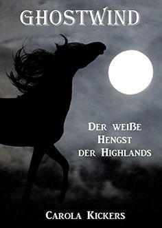 Ghostwind: Der weiße Hengst der Highlands von Carola Kickers https://www.amazon.de/dp/B01J7Q8Q1M/ref=cm_sw_r_pi_dp_sOqNxb44XMXYX