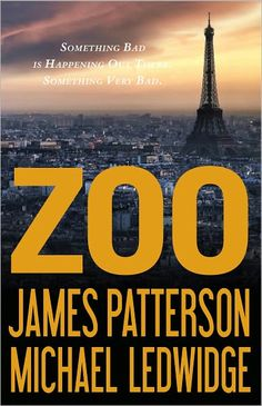 Zoo - James Patterson & Michael Ledwidge  A series is actually premiering on CBS in June!  I hope it's good!!! ✓