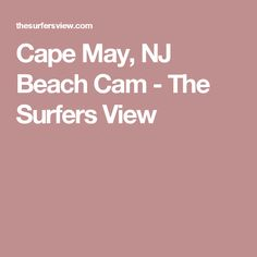 Cape May, NJ Beach Cam - The Surfers View