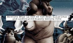 """""""Brother Bear is one of the most hilarious and underrated Disney movies ever"""""""