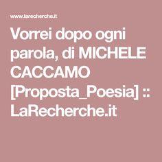 Vorrei dopo ogni parola, di MICHELE CACCAMO [Proposta_Poesia] :: LaRecherche.it