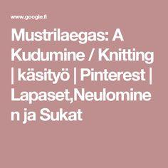 Mustrilaegas: A Kudumine / Knitting | käsityö | Pinterest | Lapaset,Neulominen ja Sukat