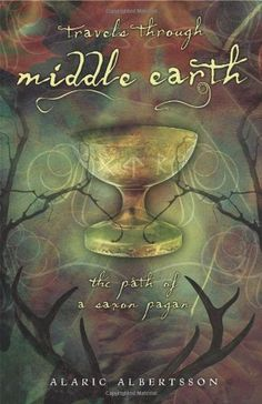 Travels Through Middle Earth: The Path of a Saxon Pagan b...