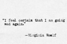I feel certain that I am going mad again. - Virginia Woolf #quotes