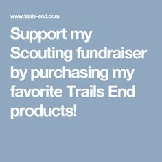 Use Scout Code H69YQ38E when ordering.  Support my Scouting fundraiser by purchasing my favorite Trails End products!