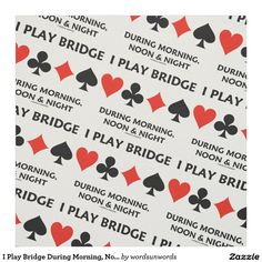 "I Play Bridge During Morning, Noon & Night #iplaybridge #duplicatebridge #morningnoonandnight #fourcardsuits #wordsandunwords #advice #bridgeplayer #bridgeteacher #bridgepartner Here's fabric that any maker who plays bridge/duplicate bridge will enjoy.  Fabric shows the four card suits along with the saying ""I Play Bridge During Morning, Noon & Night""."