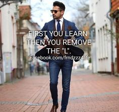 """FIRST YOU LEARN  THEN YOU REMOVE THE """"L"""". #frndzzz #frndzzz4life #businessmanquote #bossyquote #mondaymotivation #quotestoinspire #motivationalquotes #enterpreneurquotes"""