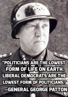 General George Patton #I approve message/r give top marks to those who died/served/r serving  4 freedom 2 create it! FCK-BHO! Liberalism, Smart Man, Captain Merica, Top Marks, Insurance Companies, Political Quotes, Political Views, Military Humor, Military Quotes