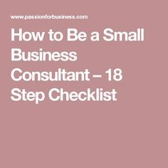 How to Be a Small Business Consultant – 18 Step Checklist