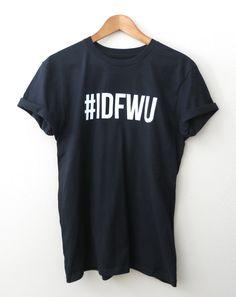 I Don't F With You T-Shirt IDFWU Tshirt IDFWU by GNARLYGRAIL