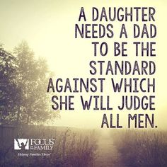 #Kelly_speca | A daughter needs a dad to be the standard against which she will judge all men.